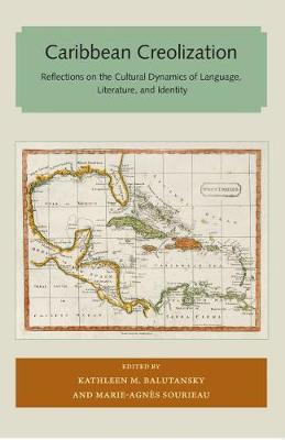Caribbean Creolization: Reflections on the Cultural Dynamics of Language, Literature, and Identity - Florida and the Caribbean Open Books Series (Paperback)