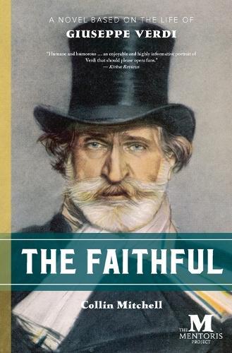 The Faithful: A Novel Based on the Life of Giuseppe Verdi (Paperback)