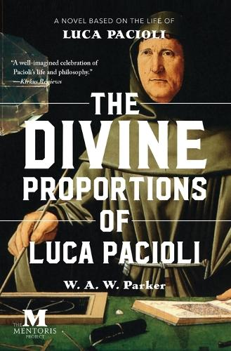 The Divine Proportions of Luca Pacioli: A Novel Based on the Life of Luca Pacioli (Paperback)
