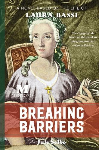 Breaking Barriers: A Novel Based on the Life of Laura Bassi (Paperback)