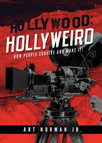 Hollywood: Hollyweird: How People Survive and Make It (Paperback)