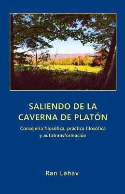 Saliendo de la Caverna de Plat n: Consejer a Filos fica, Pr ctica Filos fica y Autotransformaci n (Paperback)