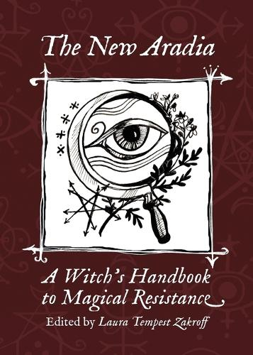 The New Aradia: A Witch's Handbook to Magical Resistance (Paperback)