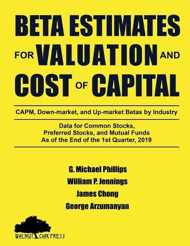 Beta Estimates for Valuation and Cost of Capital, As of the End of 1st Quarter, 2019 (Paperback)