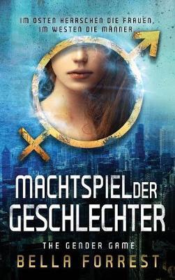 The Gender Game: Machtspiel Der Geschlechter - Gender Game: Machtspiel Der Geschlechter 1 (Hardback)
