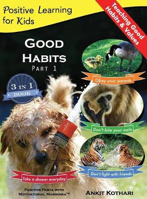 Good Habits, Part 1: A 3-In-1 Unique Book Teaching Children Good Habits, Values as Well as Types of Animals - Positive Learning for Kids 3 (Hardback)