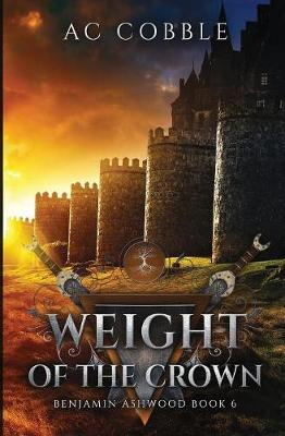 Weight of the Crown: Benjamin Ashwood Book 6 (Paperback)