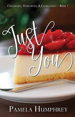 Just You - Cheesecake, Margaritas, & Candlelight 1 (Paperback)