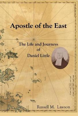 Apostle of the East: The Life and Journeys of Daniel Little (Hardback)