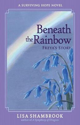 Beneath the Rainbow: Freya's Story - Surviving Hope 1 (Paperback)