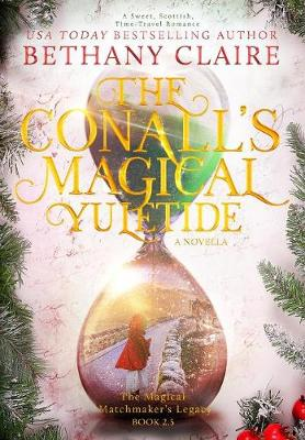 The Conall's Magical Yuletide (a Novella): A Sweet, Scottish Time-Travel Romance - Magical Matchmaker's Legacy 2.5 (Hardback)