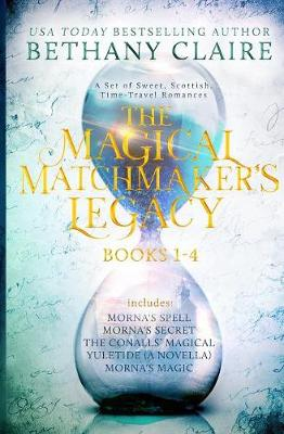 The Magical Matchmaker's Legacy: Books 1-4: Sweet, Scottish, Time Travel Romances - Magical Matchmaker's Legacy Collections 1 (Paperback)