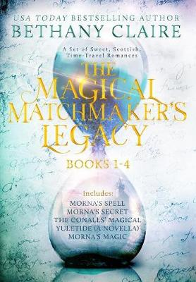The Magical Matchmaker's Legacy: Books 1-4: Sweet, Scottish, Time Travel Romances - Magical Matchmaker's Legacy Collections 1 (Hardback)