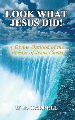 Look What Jesus Did!: A Divine Outlook of the Personality of Jesus Christ (Hardback)