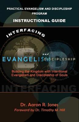 Interfacing Evangelism and Discipleship: Building the Kingdom with Intentional Evangelism and Discipleship of Souls (Paperback)