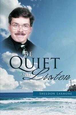 Be Quiet and Listen (Paperback)