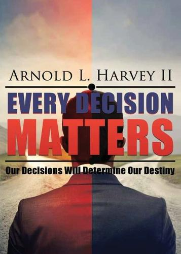 Every Decision Matters: Our Decisions Will Determine Our Destiny (Paperback)