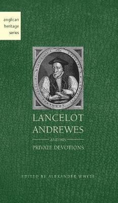 Lancelot Andrewes and His Private Devotions (Hardback)