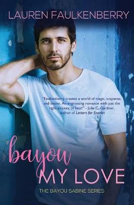 Bayou My Love: A Suspenseful Romance (Bayou Sabine Series #1) - Bayou Sabine 1 (Paperback)