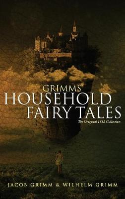 Grimms' Household Fairy Tales: The Original 1812 Collection (Hardback)