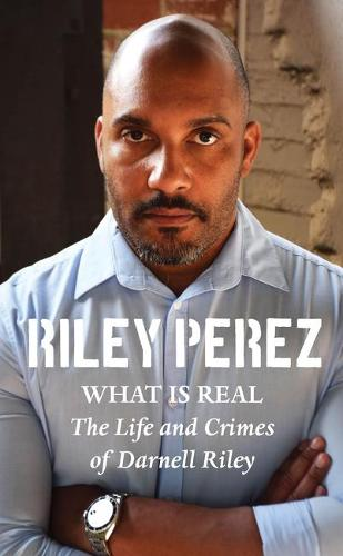What Is Real: The Life and Crimes of Darnell Riley (Paperback)