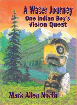 A Water Journey: One Indian Boy's Vision Quest (Hardback)