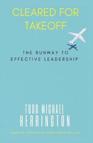 Cleared for Takeoff, The Runway to Effective Leadership (Paperback)