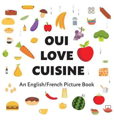 Oui Love Cuisine: An English/French Bilingual Picture Book (Hardback)