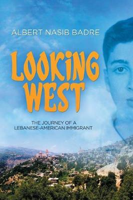 Looking West: The Journey of a Lebanese-American Immigrant (Paperback)