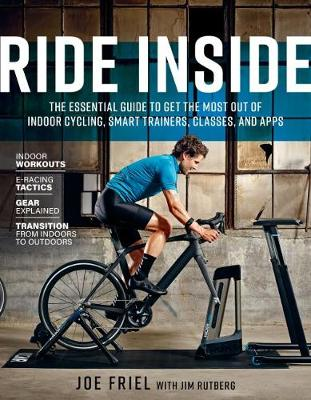 Ride Inside: The Essential Guide to Get the Most Out of Indoor Cycling, Smart Trainers, Classes, and Apps (Paperback)