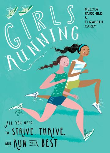 Girls Running: All You Need to Strive, Thrive, and Run Your Best (Paperback)