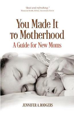 You Made It to Motherhood: A Guide for New Moms (Paperback)
