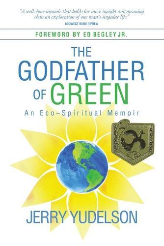 The Godfather of Green: An Eco-Spiritual Memoir (Paperback)