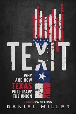 Texit: Why and How Texas Will Leave The Union (Paperback)