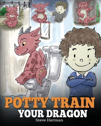 Potty Train Your Dragon: How to Potty Train Your Dragon Who Is Scared to Poop. A Cute Children Story on How to Make Potty Training Fun and Easy. - My Dragon Books 1 (Paperback)