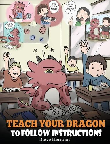 Teach Your Dragon To Follow Instructions: Help Your Dragon Follow Directions. A Cute Children Story To Teach Kids The Importance of Listening and Following Instructions. - My Dragon Books 20 (Hardback)
