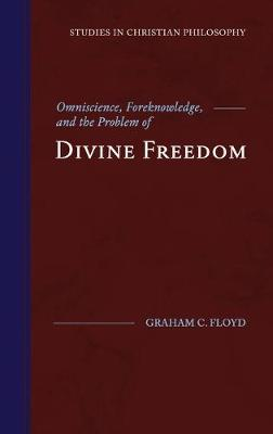Omniscience, Foreknowledge, and the Problem of Divine Freedom - Studies in Christian Philosophy (Hardback)