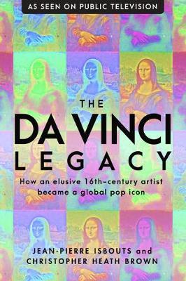 The da Vinci Legacy: How an Elusive 16th-Century Artist Became a Global Pop Icon (Hardback)