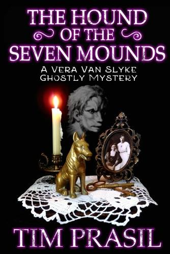 The Hound of the Seven Mounds: A Vera Van Slyke Ghostly Mystery (Paperback)