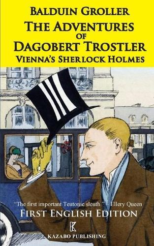 The Adventures of Dagobert Trostler: Vienna's Sherlock Holmes - Vienna's Sherlock Holmes 1 (Paperback)