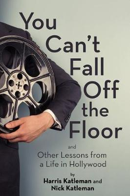 You Can't Fall Off The Floor: And Other Lessons from a Life in Hollywood (Hardback)