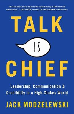 Talk Is Chief: Leadership, Communication, and Credibility in a High-Stakes World (Hardback)