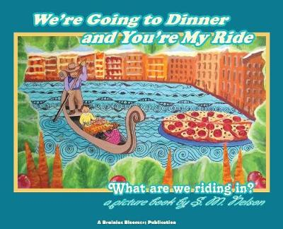We're Going to Dinner and You're My Ride: What Are We Riding In? (Hardback)