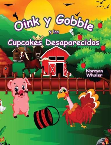 Oink y Gobble y los Cupcakes Desaparecidos - Oink and Gobble 3 (Hardback)