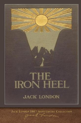 The Iron Heel: 100th Anniversary Collection (Paperback)