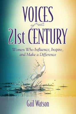 Voices of the 21st Century: Women Who Influence, Inspire, and Make a Difference (Paperback)