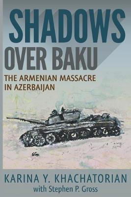 Shadows Over Baku: The Armenian Massacre in Azerbaijan (Paperback)