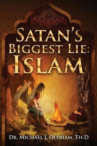 Satan's Biggest Lie: Islam (Paperback)