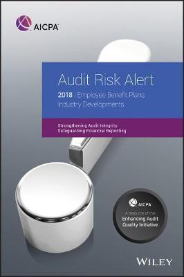 Audit Risk Alert: Employee Benefit Plans Industry Developments, 2018 - AICPA (Paperback)