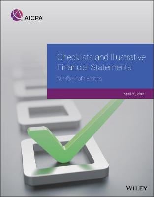 Checklists and Illustrative Financial Statements: Not-for-Profit Entities, 2018 - AICPA (Paperback)